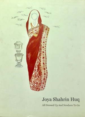All dressed up and nowhere to go - Joya Shahrin Huq