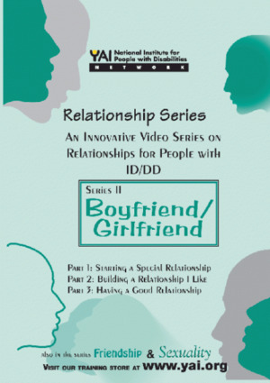 Boyfriend/Girlfriend (Series II): Innovative Series on Relationships for People with ID/DD [DVD and CD-ROM] (1995) YAI, National Institute for People with Disabilities [CONTACT SJOG LIBRARY TO BORROW]