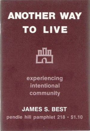Another way to live: Experiencing intentional community (Pendle Hill pamphlet ; 218)