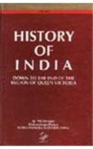 History of India: Down to the End of the Reign of Queen Victoria
