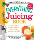 Everything Juicing Book: All you need to create delicious juices for your optimum health (Everything Series), The