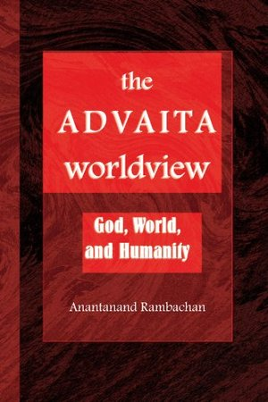 Advaita Worldview: God, World, and Humanity (Suny Series in Religious Studies), The