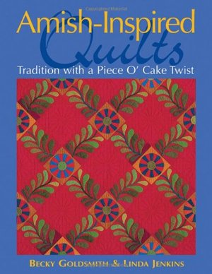 Amish-Inspired Quilts: Tradition with a Piece O' Cake Twist