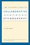 Chicago Guide to Collaborative Ethnography (Chicago Guides to Writing, Editing, and Publishing), The