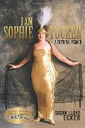 I am Sophie Tucker: A Fictional Memoir