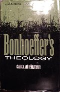 Bonhoeffer's theology;: Classical and revolutionary