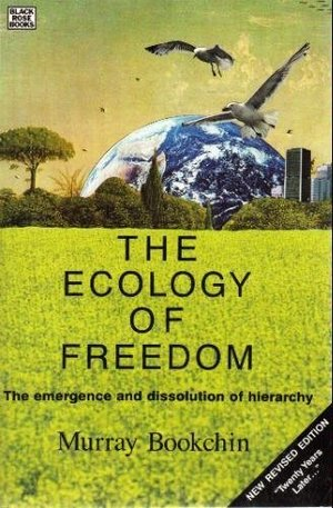 ECOLOGY OF FREEDOM: THE EMERGENCE AND DISSOLUTION OF HIERARCHY, THE