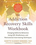 Addiction Recovery Skills Workbook: Changing Addictive Behaviors Using CBT, Mindfulness, and Motivational Interviewing Techniques (New Harbinger Self-Help Workbooks), The