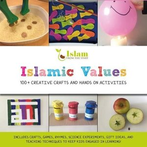 Islamic Values: 100+ Creative Crafts and Hands on Activities
