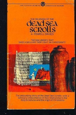Meaning of the Dead Sea Scrolls (Mentor Series), The
