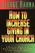 How to Increase Giving in Your Church: A Practical Guide to the Sensitive Task of Raising Money For Your Church or Ministry