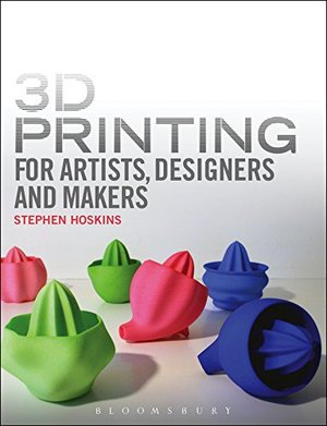 3D Printing for Artists, Designers and Makers: Technology Crossing Art and Industry