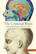 Criminal Brain: Understanding Biological Theories of Crime, The