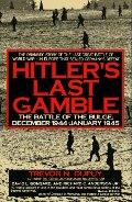 Hitler's Last Gamble: The Battle of the Bulge, December 1944-January 1945