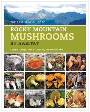 Essential Guide to Rocky Mountain Mushrooms by Habitat, The