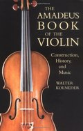 Amadeus Book of the Violin: Construction, History, and Music, The
