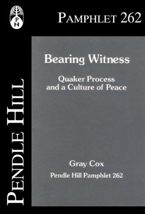Bearing witness: Quaker process and a culture of peace (Pendle Hill pamphlet)