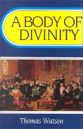 Body of Divinity: Contained in Sermons upon the Westminster Assembly's Catechism (Body of Practical Divinity), A
