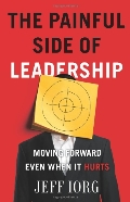Painful Side of Leadership: Moving Forward Even When It Hurts, The