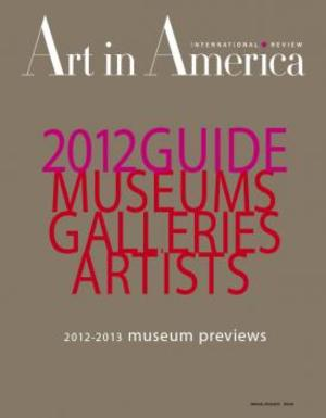 Art In America Magazine (August 2012) 2012 GUIDE MUSEUMS GALLERIES ARTISTS #7