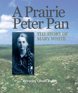 Prairie Peter Pan: The Story of Mary White, A