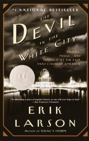 Devil in the White City:  Murder, Magic, and Madness at the Fair that Changed America, The