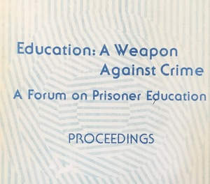 Education: A Weapon Against Crime, A Forum on Prisoner Education