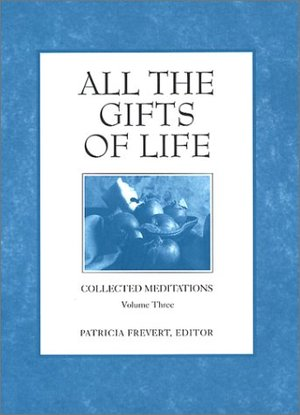 All the Gifts of Life (Collected Meditations, Volume 3)
