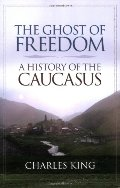 Ghost of Freedom: A History of the Caucasus, The