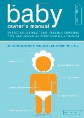 Baby Owner's Manual: Operating Instructions, Trouble-Shooting Tips, and Advice on First-Year Maintenance, The