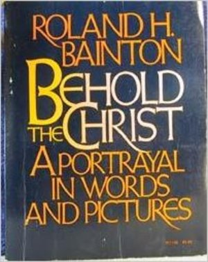 Behold the Christ: Portrayal in Words and Pictures