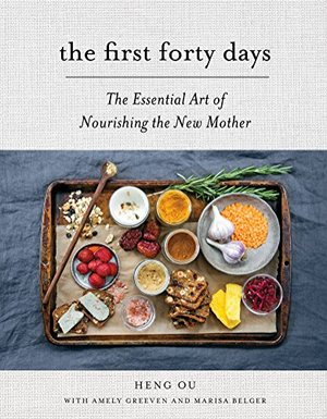 First Forty Days: The Essential Art of Nourishing the New Mother, The