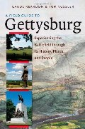 Field Guide to Gettysburg: Experiencing the Battlefield through Its History, Places, and People, A