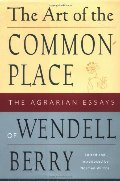 Art of the Commonplace: The Agrarian Essays of Wendell Berry, The