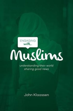 Engaging with Muslims: Understanding Their World; Sharing Good News