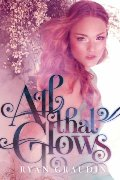 All That Glows (All That Glows, Book 1)