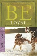Be Loyal (Matthew): Following the King of Kings (The BE Series Commentary)