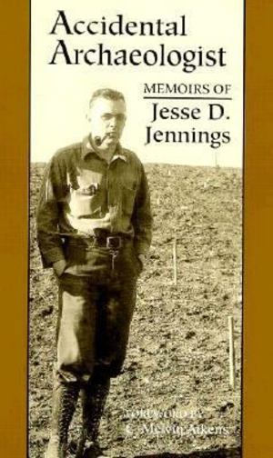 Accidental archaeologist : memoirs of Jesse D. Jennings