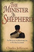 Minister as Shepherd: The Privileges and Responsibilities of Pastoral Leadership, The