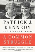 Common Struggle: A Personal Journey Through the Past and Future of Mental Illness and Addiction, A