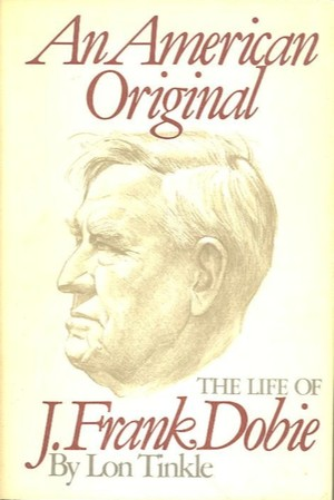 American Original: The Life of J. Frank Dobie, An