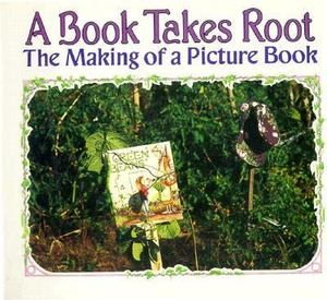 A_Book Takes Root: The Making of a Picture Book