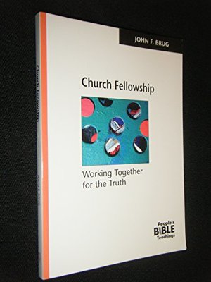 Church Fellowship: Working Together for the Truth (The people's Bible teachings)