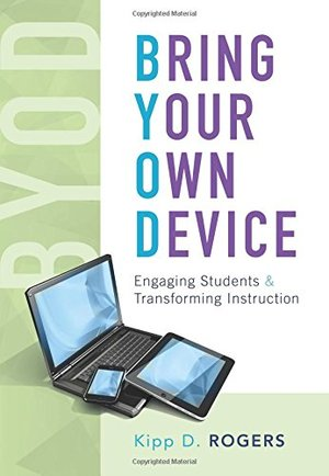 Bring Your Own Device: Engaging Students and Transforming Instruction