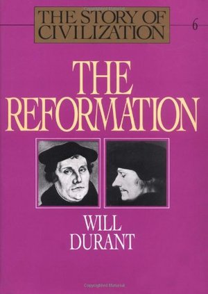 STORY OF CIVILIZATION, VOL VI:THE REFORMATION: VOLUME VI