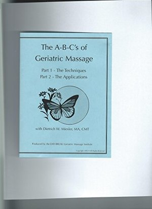 A-B-C'S of Geriatric Massage: Part 1 - The Techniques / Part 2 - The Applications, The