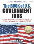 Book of U.S. Government Jobs: Where They Are, What's Available, & How to Complete a Federal Resume, The