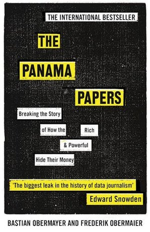 Panama Papers: Breaking the Story of How the Rich and Powerful Hide Their Money, The