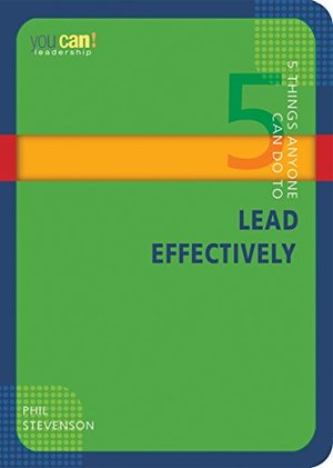 5 Things Anyone Can Do to Lead Effectively (You Can!)