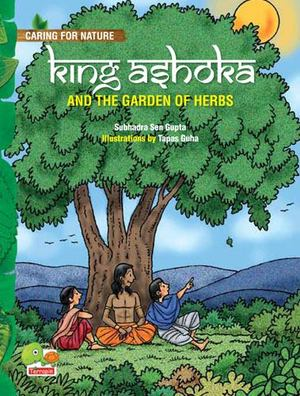 King Ashoka and the Garden of Herbs (A Lesson from History About Trees and Plants and Their Benefits)